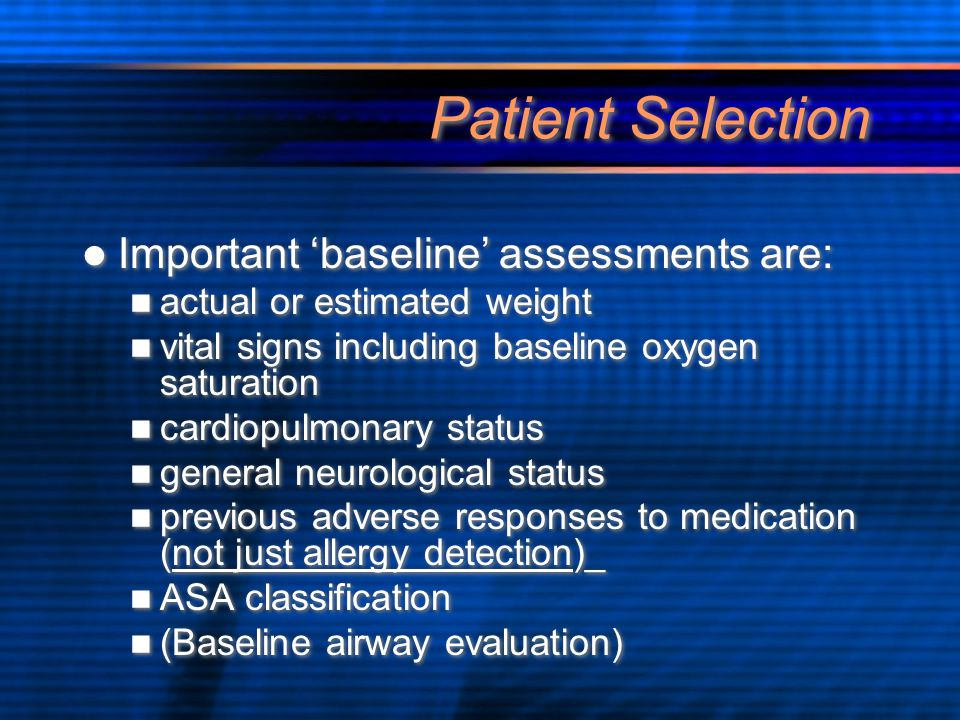 Patient Selection Important 'baseline' assessments are: