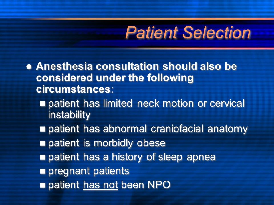 Patient Selection Anesthesia consultation should also be considered under the following circumstances: