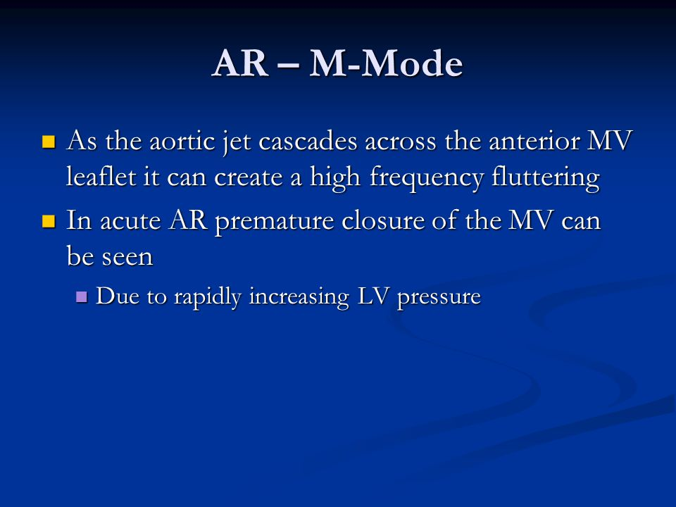 AR – M-Mode As the aortic jet cascades across the anterior MV leaflet it can create a high frequency fluttering.