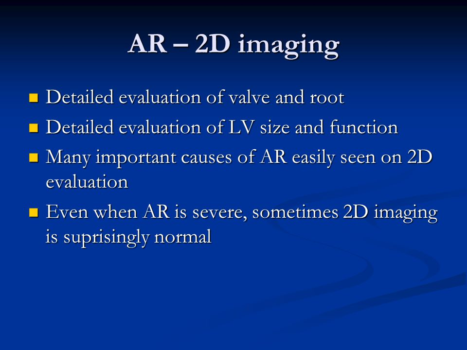 AR – 2D imaging Detailed evaluation of valve and root