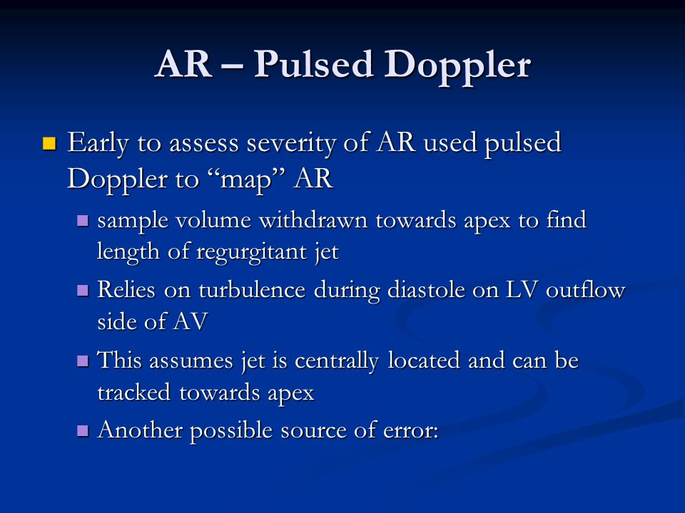 AR – Pulsed Doppler Early to assess severity of AR used pulsed Doppler to map AR.