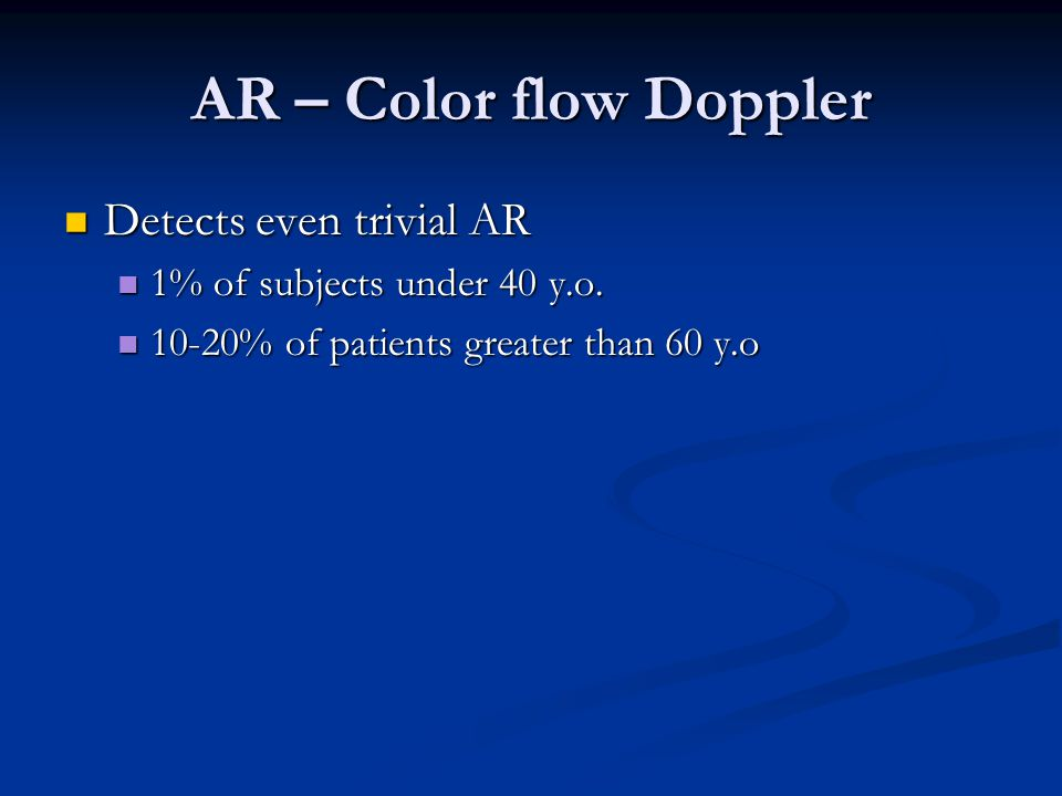 AR – Color flow Doppler Detects even trivial AR