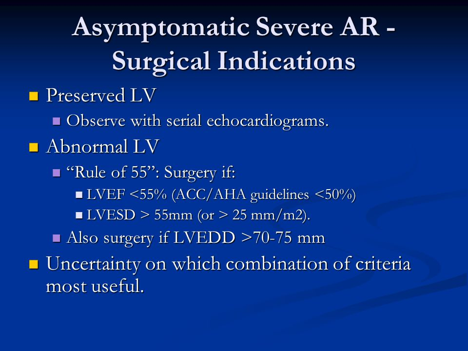 Asymptomatic Severe AR - Surgical Indications