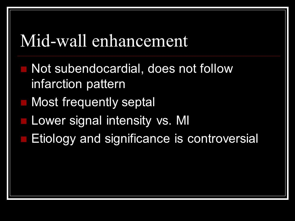 Mid-wall enhancement Not subendocardial, does not follow infarction pattern. Most frequently septal.