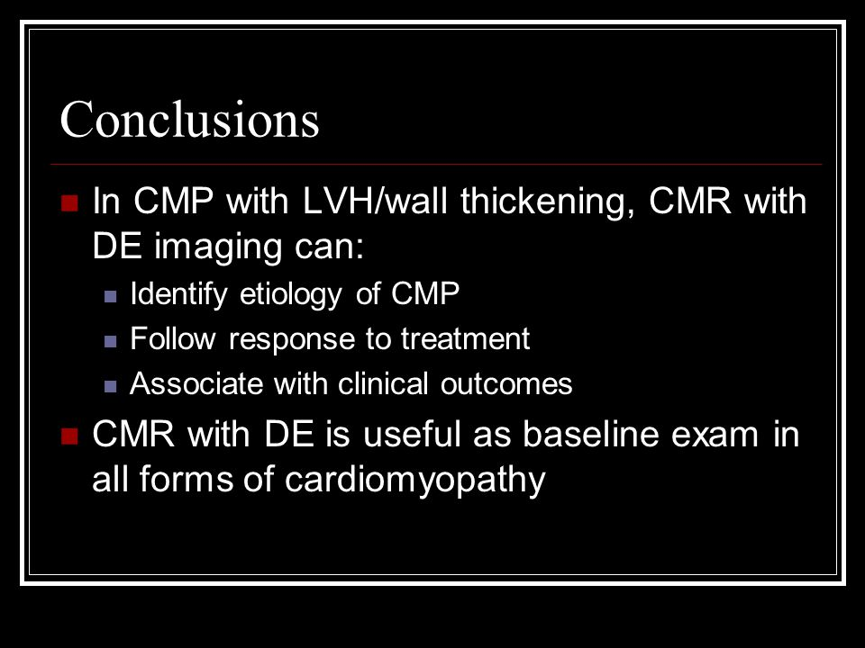 Conclusions In CMP with LVH/wall thickening, CMR with DE imaging can: