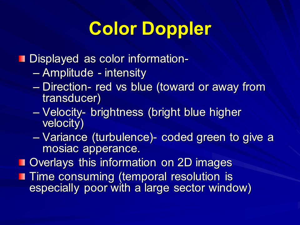 Color Doppler Displayed as color information- Amplitude - intensity