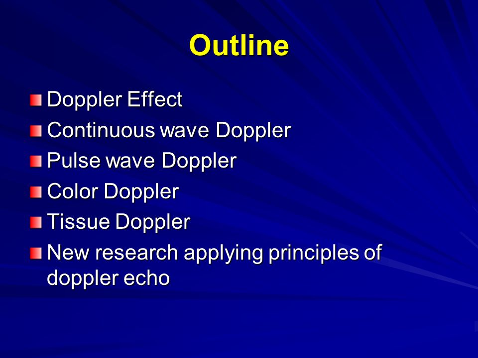 Outline Doppler Effect Continuous wave Doppler Pulse wave Doppler
