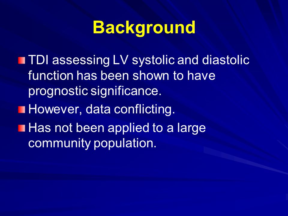 Background TDI assessing LV systolic and diastolic function has been shown to have prognostic significance.