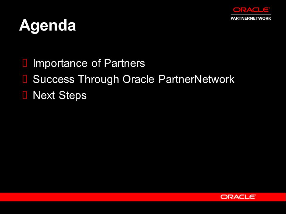Agenda Importance of Partners Success Through Oracle PartnerNetwork