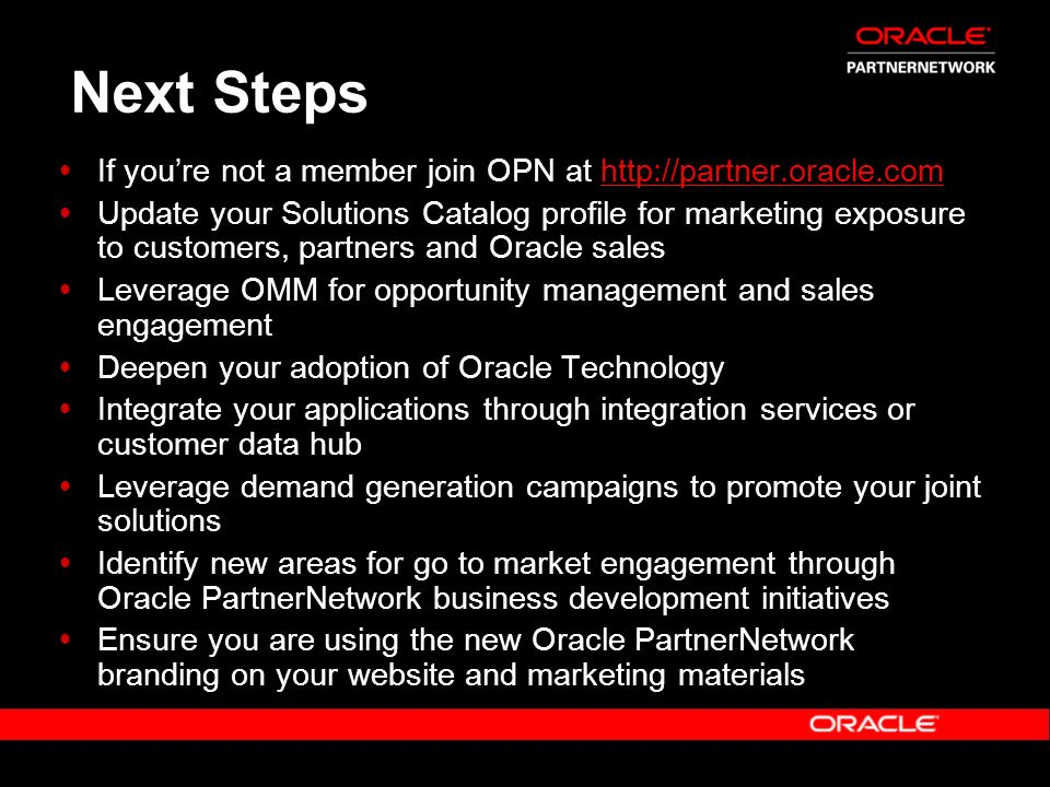 Next Steps If you're not a member join OPN at http://partner.oracle.com.
