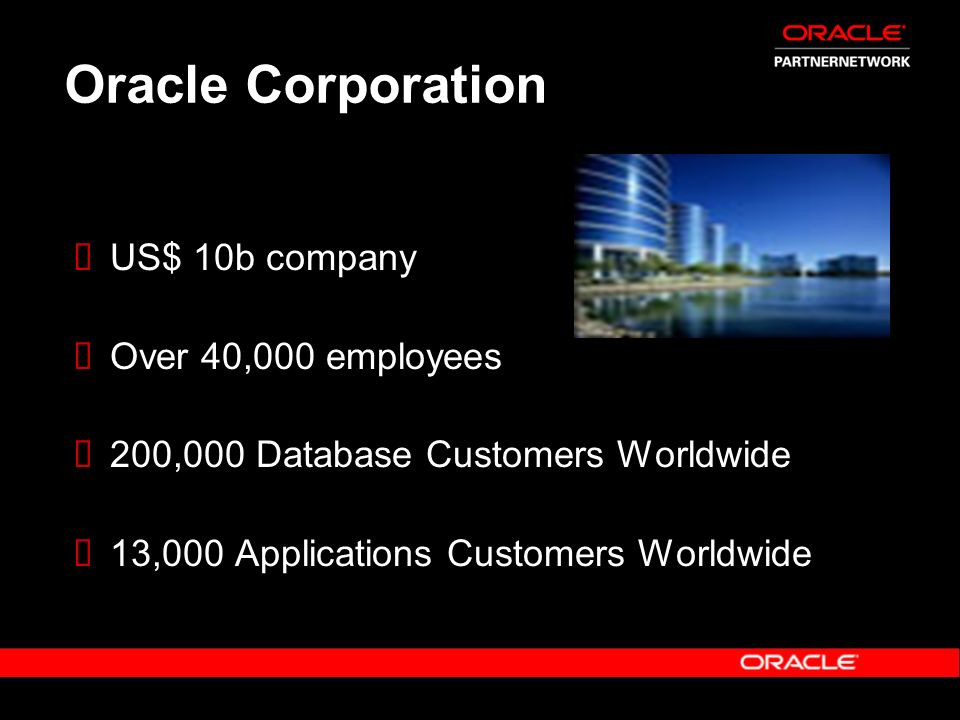 Oracle Corporation US$ 10b company Over 40,000 employees