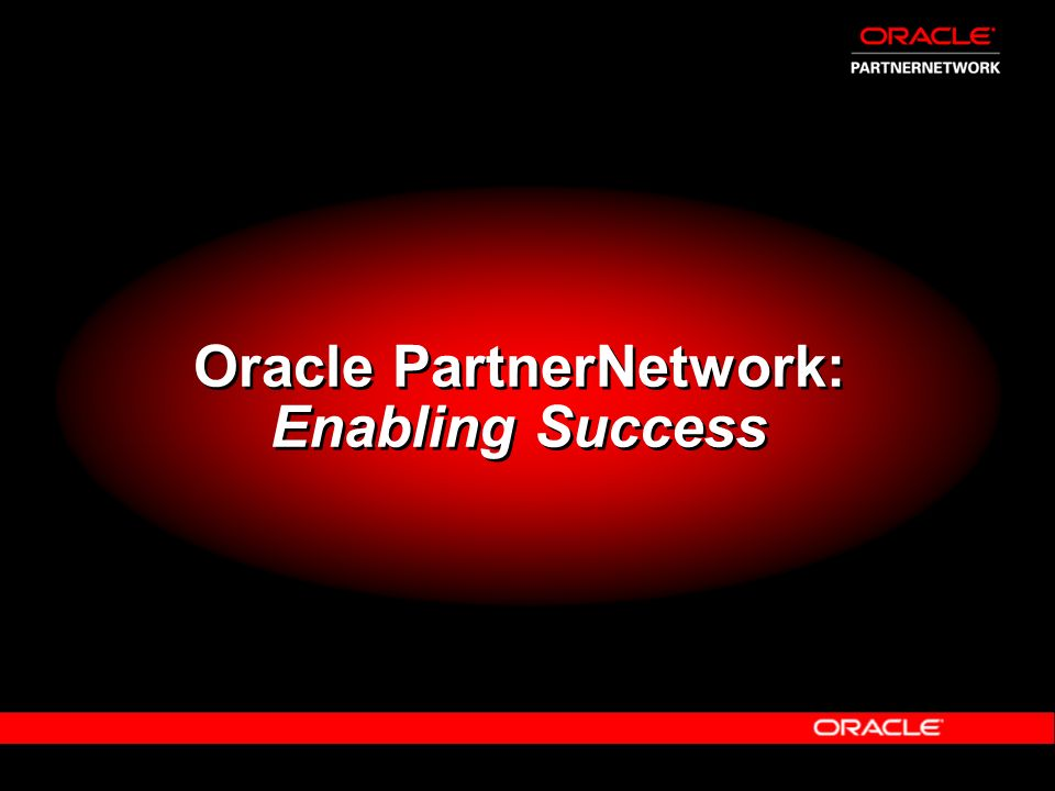 Oracle PartnerNetwork: Enabling Success
