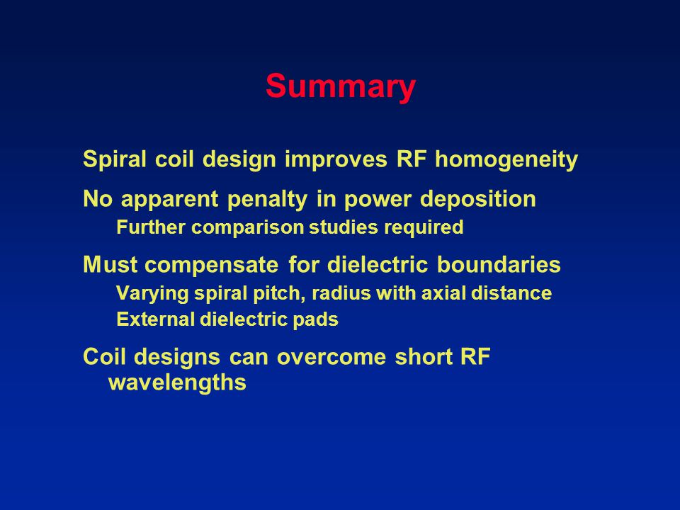 Summary Spiral coil design improves RF homogeneity