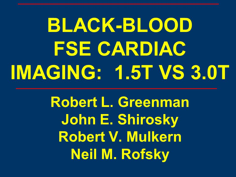 BLACK-BLOOD FSE CARDIAC IMAGING: 1. 5T VS 3. 0T Robert L