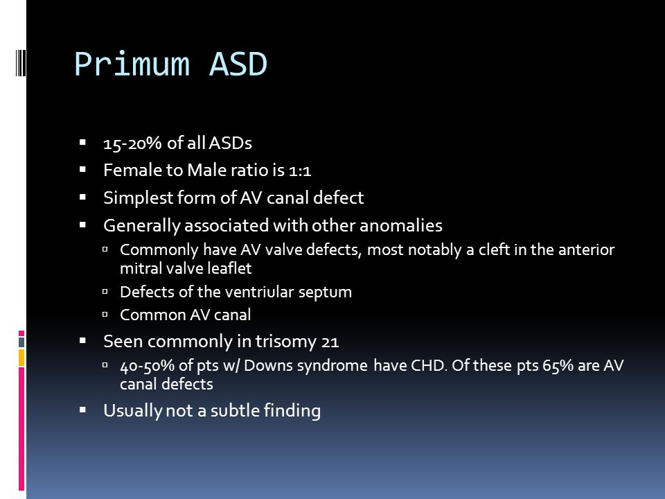 Primum ASD 15-20% of all ASDs Female to Male ratio is 1:1