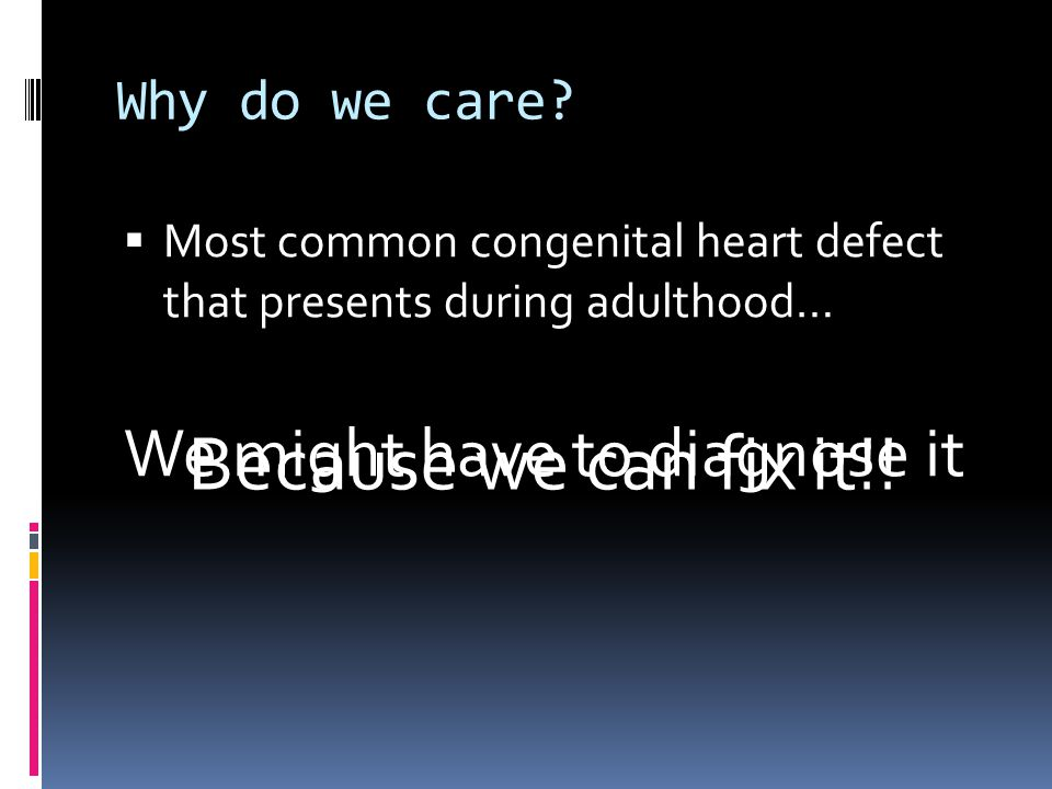 Because we can fix it!! We might have to diagnose it Why do we care