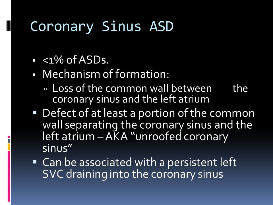 Coronary Sinus ASD <1% of ASDs. Mechanism of formation: