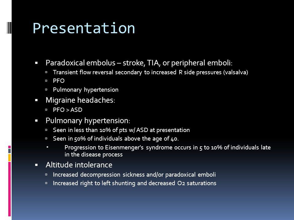 Presentation Paradoxical embolus – stroke, TIA, or peripheral emboli: