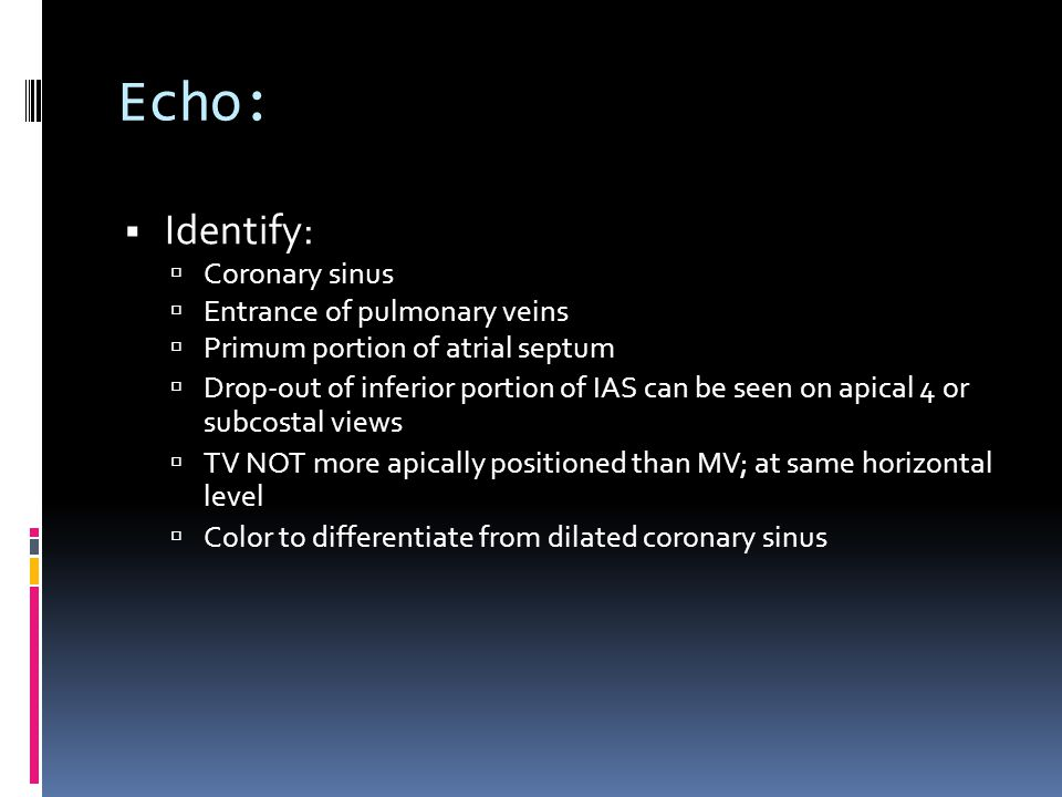 Echo: Identify: Coronary sinus Entrance of pulmonary veins