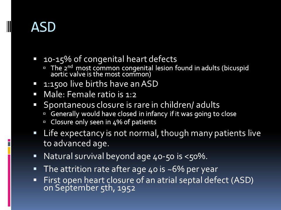 ASD 10-15% of congenital heart defects 1:1500 live births have an ASD