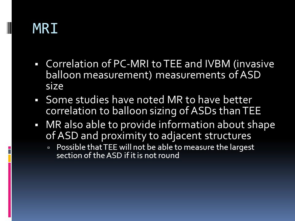 MRI Correlation of PC-MRI to TEE and IVBM (invasive balloon measurement) measurements of ASD size.