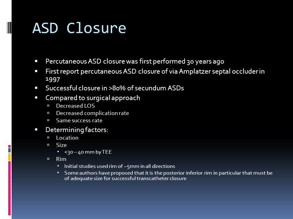 ASD Closure Percutaneous ASD closure was first performed 30 years ago