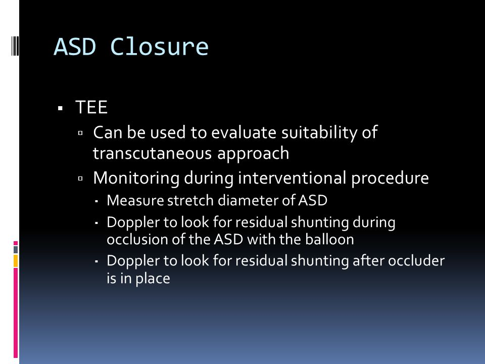 ASD Closure TEE. Can be used to evaluate suitability of transcutaneous approach. Monitoring during interventional procedure.