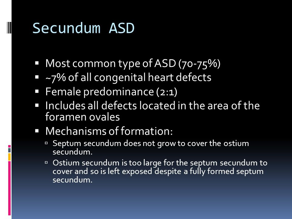 Secundum ASD Most common type of ASD (70-75%)