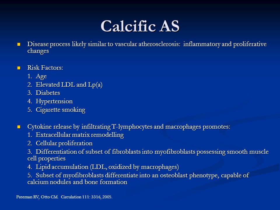 Calcific AS Disease process likely similar to vascular atherosclerosis: inflammatory and proliferative changes.