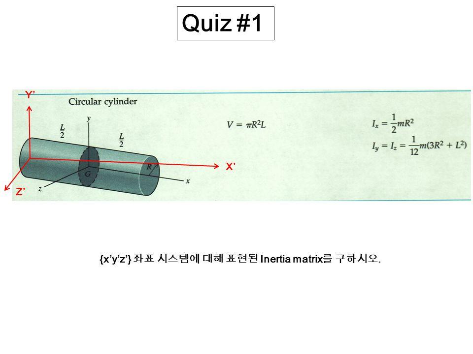 Quiz #1 Y' X' Z' {x'y'z'} 좌표 시스템에 대해 표현된 Inertia matrix를 구하시오.