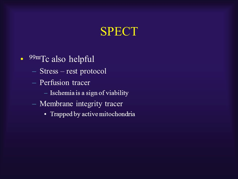 SPECT 99mTc also helpful Stress – rest protocol Perfusion tracer