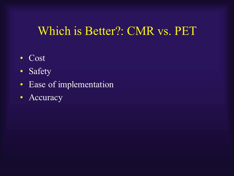 Which is Better : CMR vs. PET