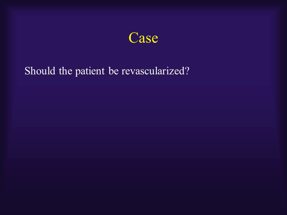 Case Should the patient be revascularized