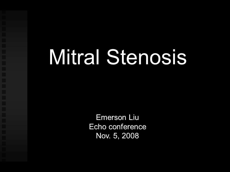 Mitral Stenosis Emerson Liu Echo conference Nov. 5, 2008