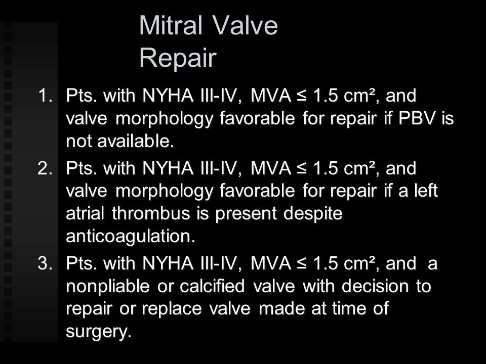 Mitral Valve Repair Pts. with NYHA III-IV, MVA ≤ 1.5 cm², and valve morphology favorable for repair if PBV is not available.