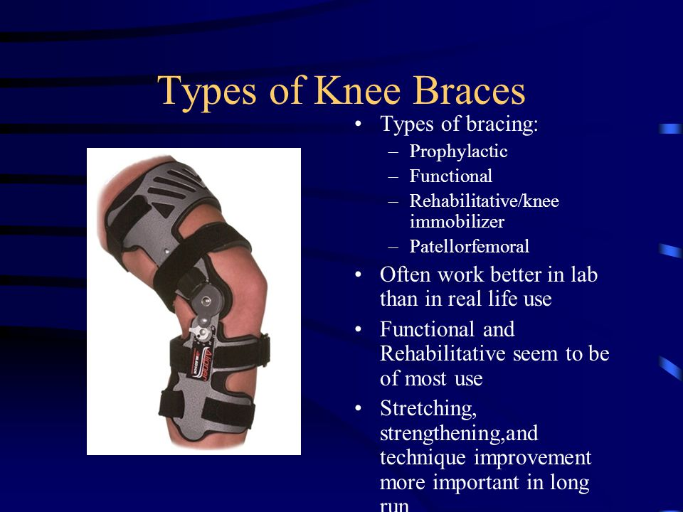 Types of Knee Braces Types of bracing: