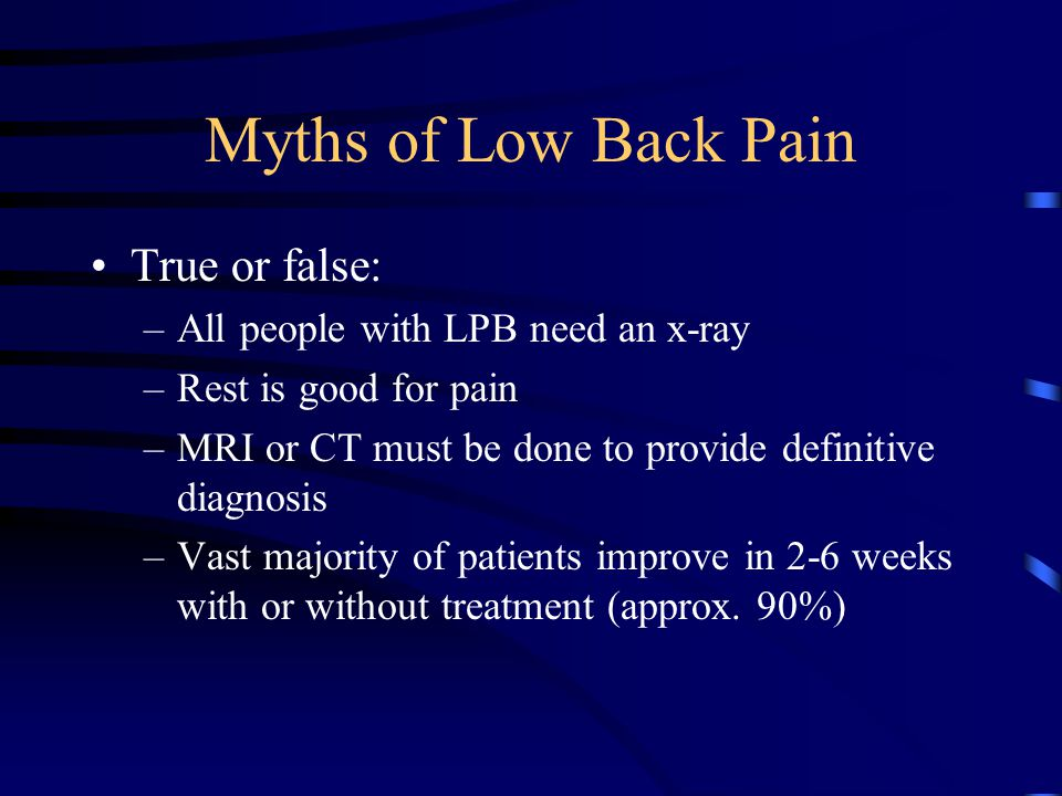 Myths of Low Back Pain True or false: