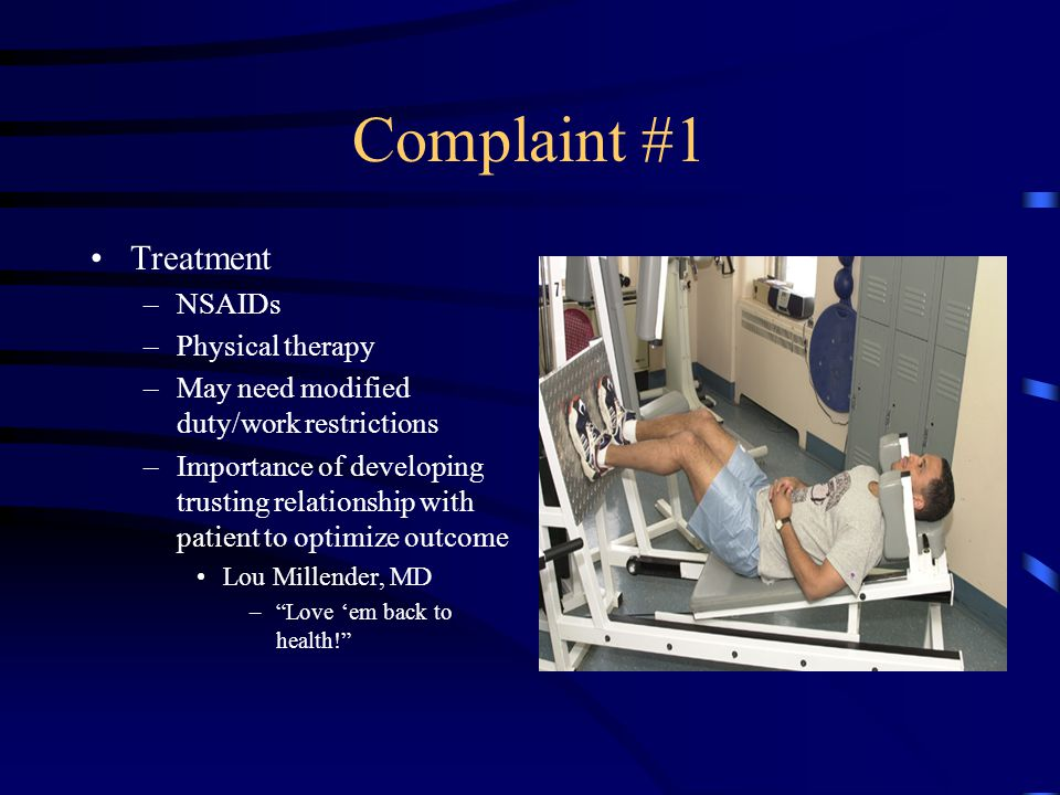 Complaint #1 Treatment NSAIDs Physical therapy