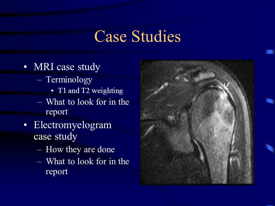 Case Studies MRI case study Electromyelogram case study Terminology