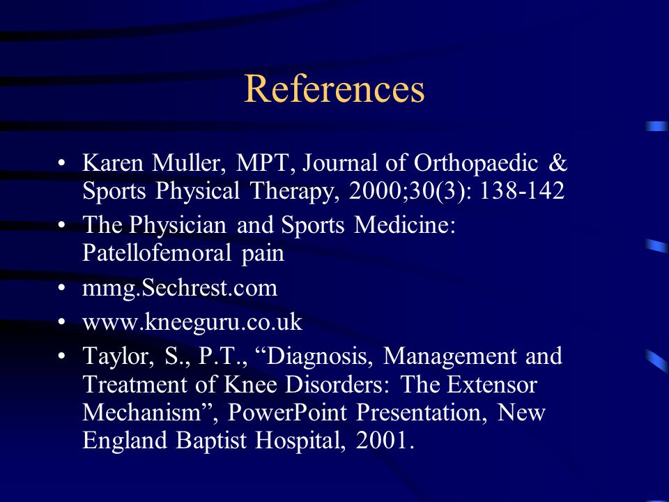 References Karen Muller, MPT, Journal of Orthopaedic & Sports Physical Therapy, 2000;30(3): 138-142.