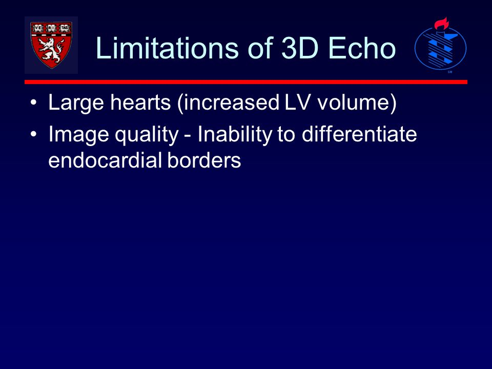 Limitations of 3D Echo Large hearts (increased LV volume)