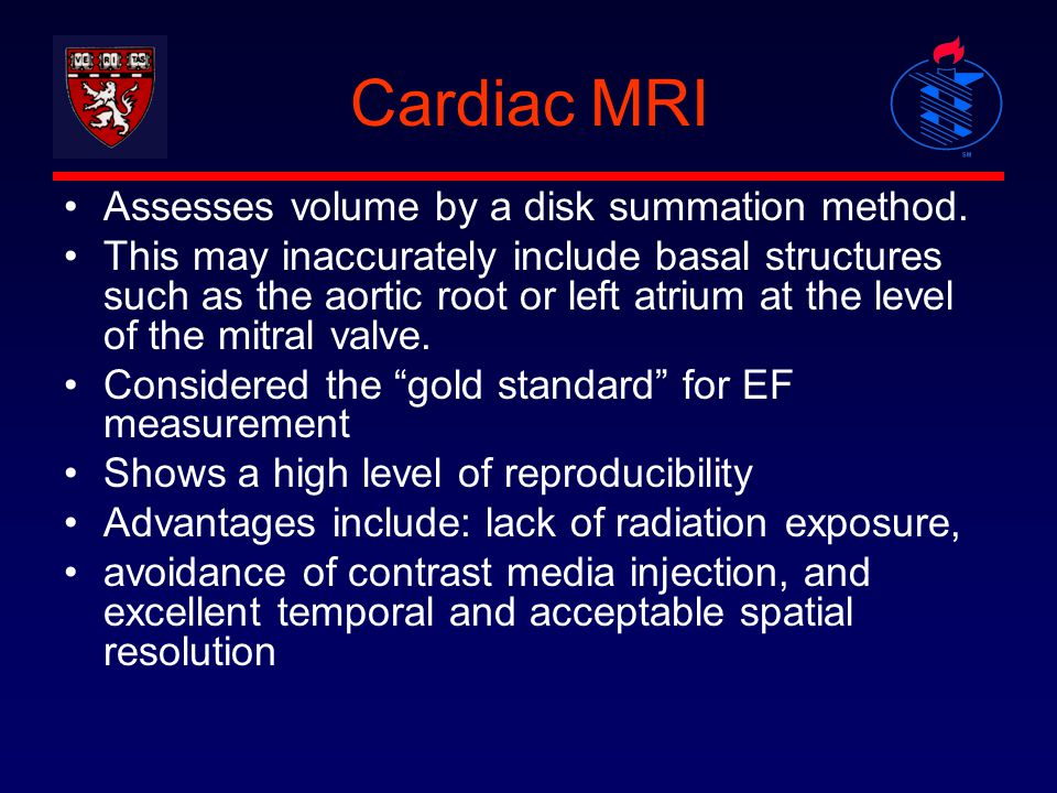 Cardiac MRI Assesses volume by a disk summation method.
