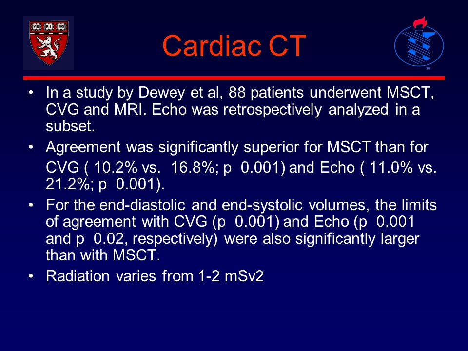 Cardiac CT In a study by Dewey et al, 88 patients underwent MSCT, CVG and MRI. Echo was retrospectively analyzed in a subset.