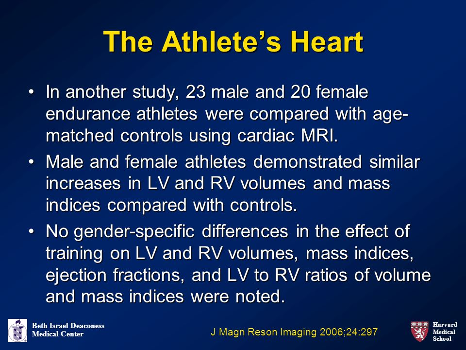 The Athlete's Heart In another study, 23 male and 20 female endurance athletes were compared with age-matched controls using cardiac MRI.