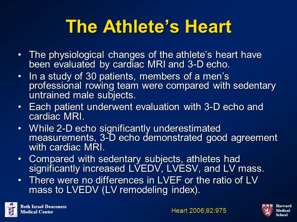 The Athlete's Heart The physiological changes of the athlete's heart have been evaluated by cardiac MRI and 3-D echo.
