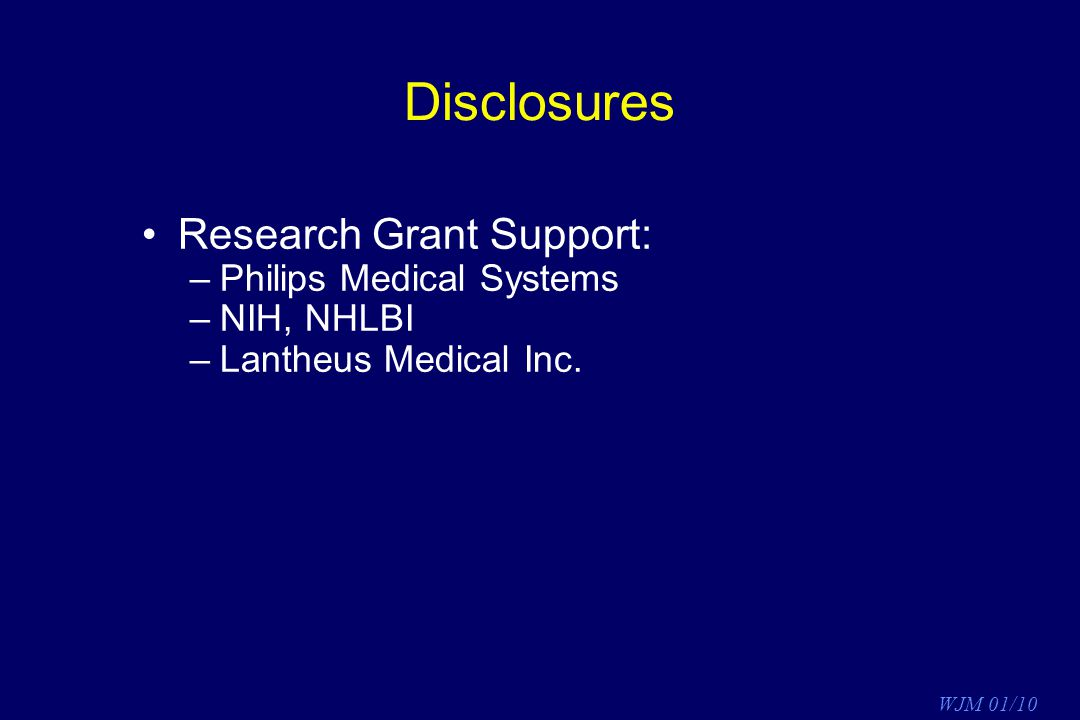 Disclosures Research Grant Support: Philips Medical Systems NIH, NHLBI