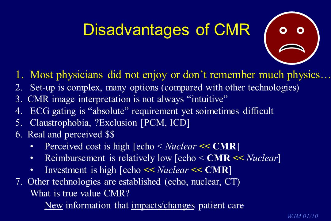 Disadvantages of CMR Most physicians did not enjoy or don't remember much physics….