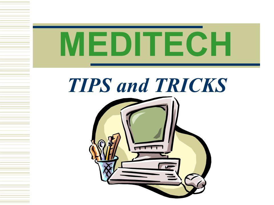 MEDITECH TIPS and TRICKS