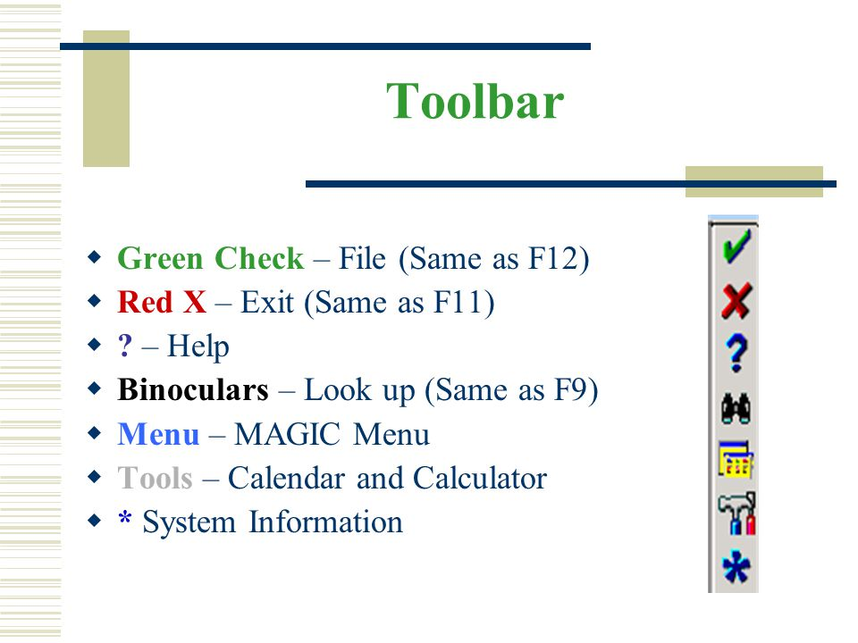 Toolbar Green Check – File (Same as F12) Red X – Exit (Same as F11)