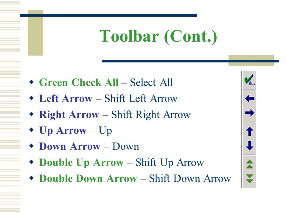 Toolbar (Cont.) Green Check All – Select All